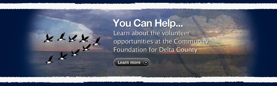 You Can Help... Learn about volunteer opportunities at the Community Foundation of the Upper Peninsula