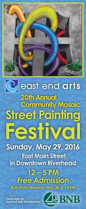 East End Arts 20th Annual Community Mosaic Street Painting Festival: Sunday, May 29, 2016 in Downtown Riverhead (posted April 18, 2016)