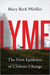 Lyme Disease: The First Epidemic of Global Warming by Mary Beth Pfeiffer