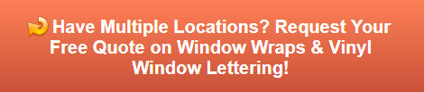Free quote on window wraps and vinyl lettering for multiple locations