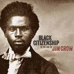 "NY Historical Society Presents ""Black Citizenship in the Age of Jim Crow"""""