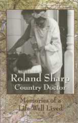 Roland Sharp, Country Doctor, Memories of a Life Well Lived
