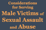 Considerations for Serving Male Victims of Sexual Assault and Abuse