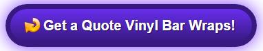 Get a free quote on vinyl bar wraps Orange County