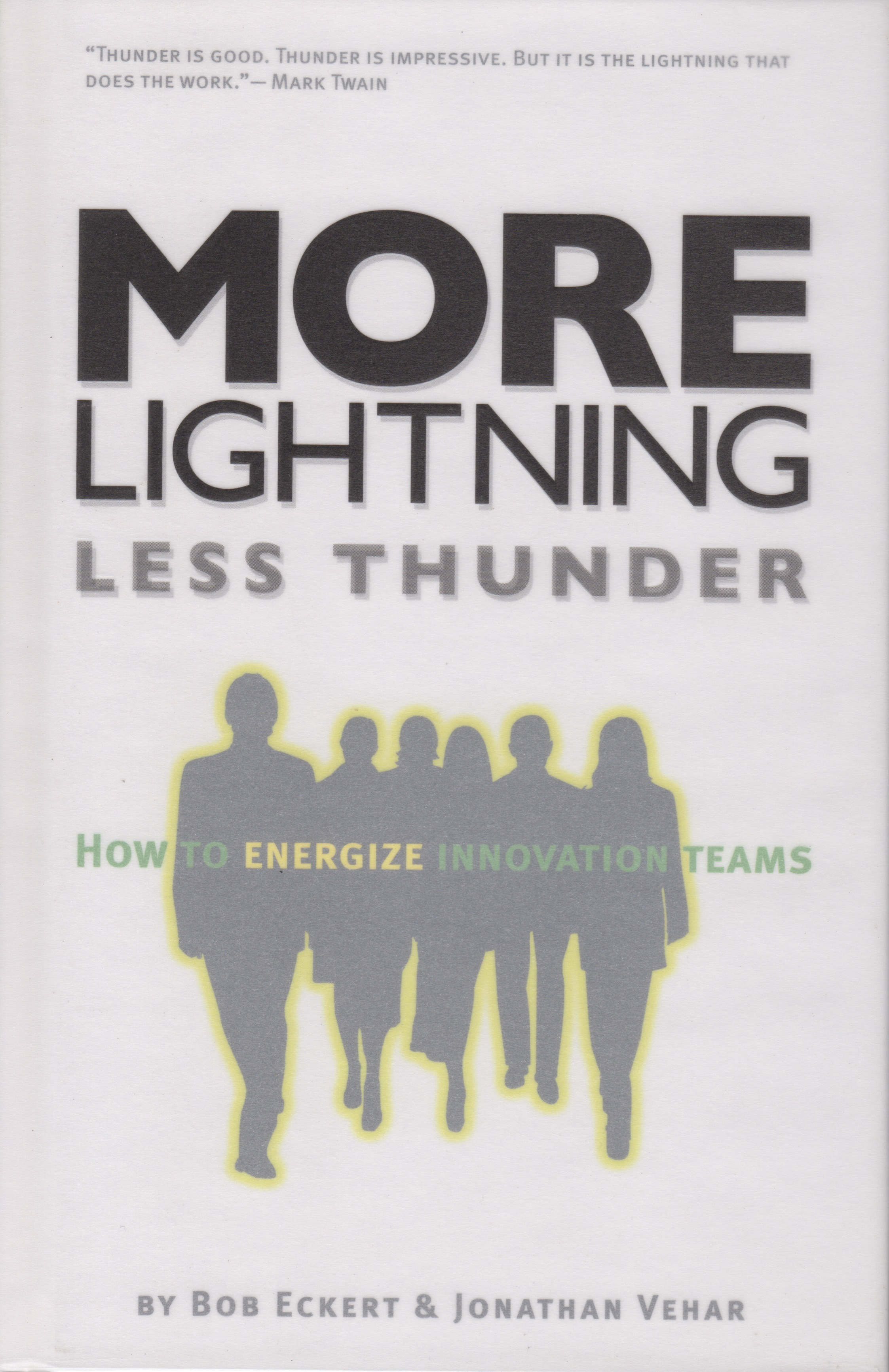 More Lightning Less Thunder: How to Energize Innovation Teams, by Bob Eckert & Jonathan Vehar, Hard Cover