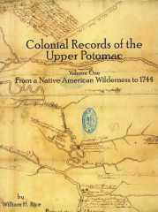 Colonial Records of the Upper Potomac -- Volume One -- From a Native American Wilderness to 1744