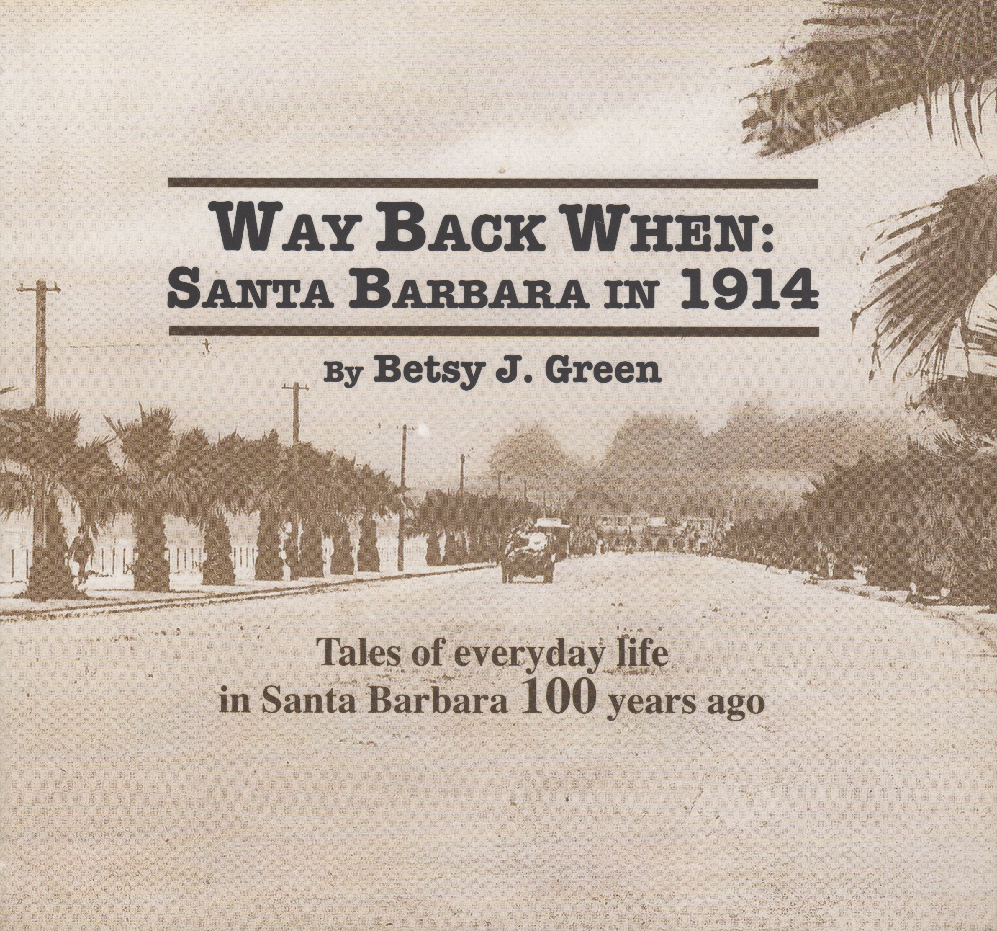 Way Back When: Santa Barbara in 1914, by Betsy J. Green, soft cover