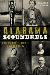 Alabama Scoundrels: Outlaws, Pirates, Bandits & Bushwhackers