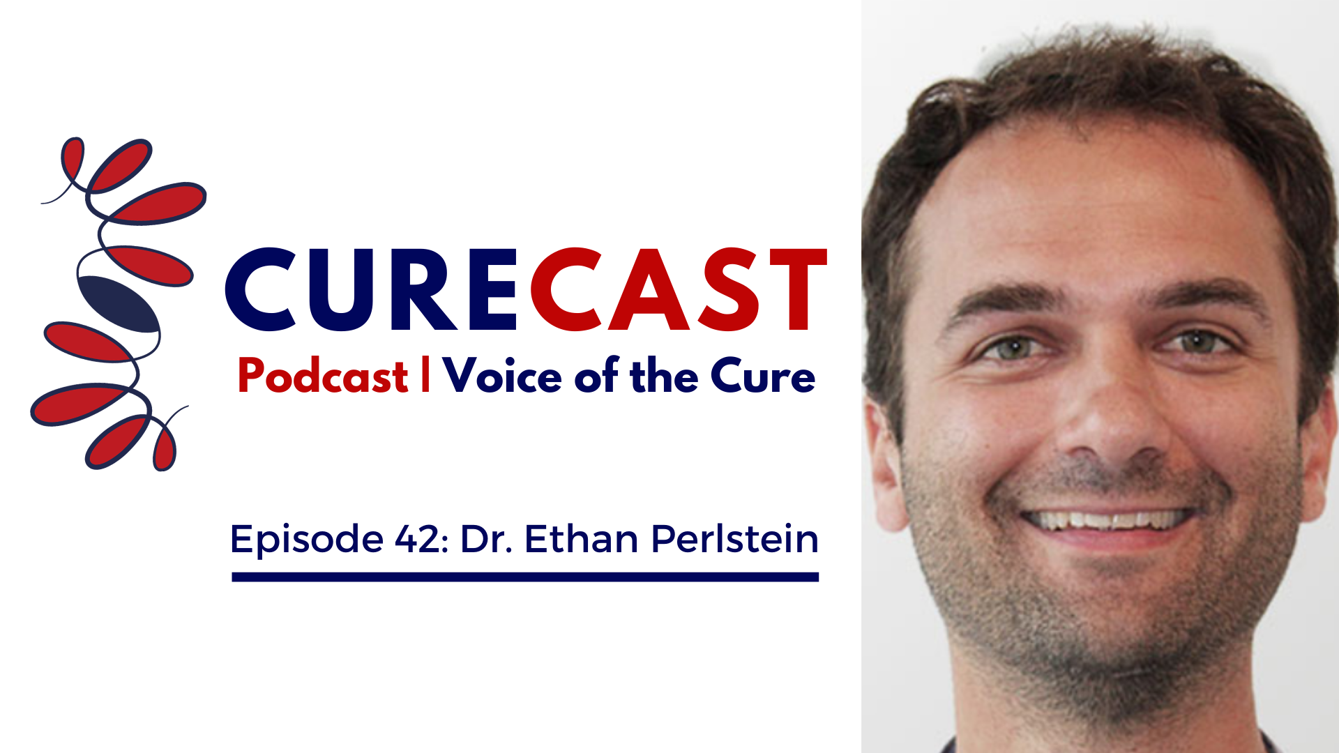CureCast Episode 42: Dr. Ethan Perlstein
