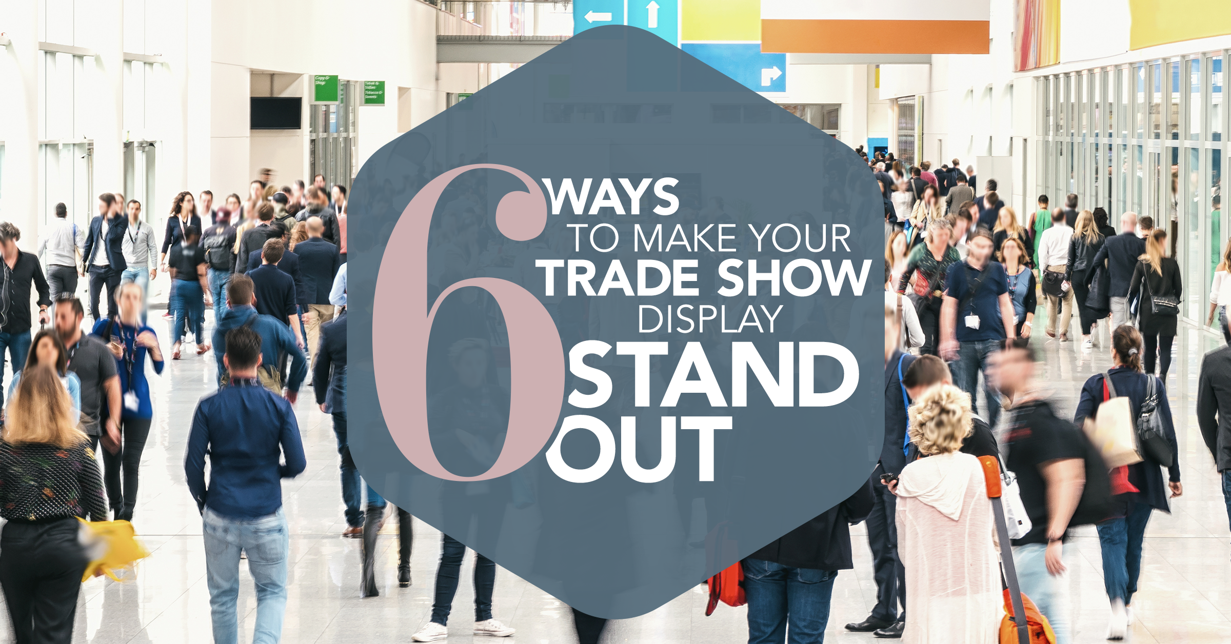 6 Ways to Make Your Trade Show Display Stand Out From the Rest