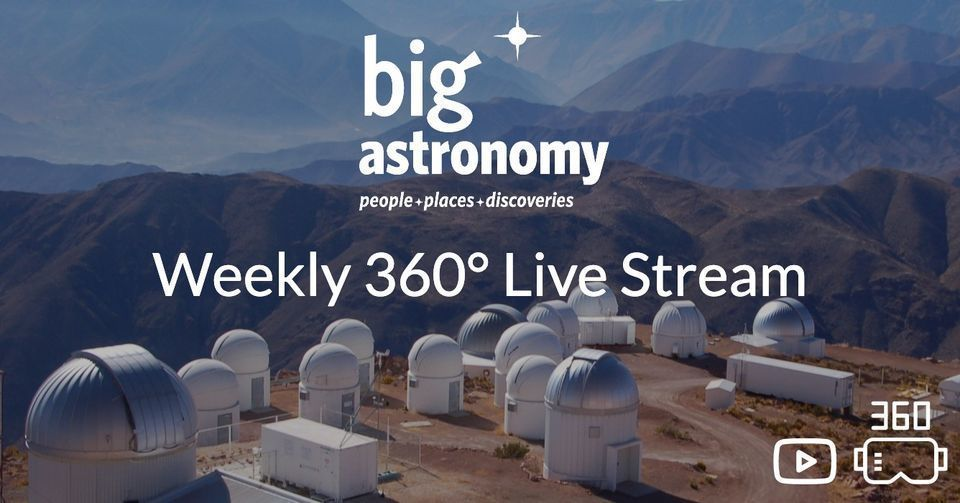 Weekly 360 Livestream: Big Astronomy