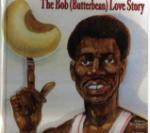 The Bob (Butterbean) Love Story