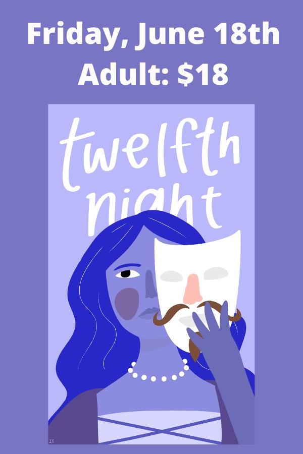 FRIDAY June 18th--Twelfth Night