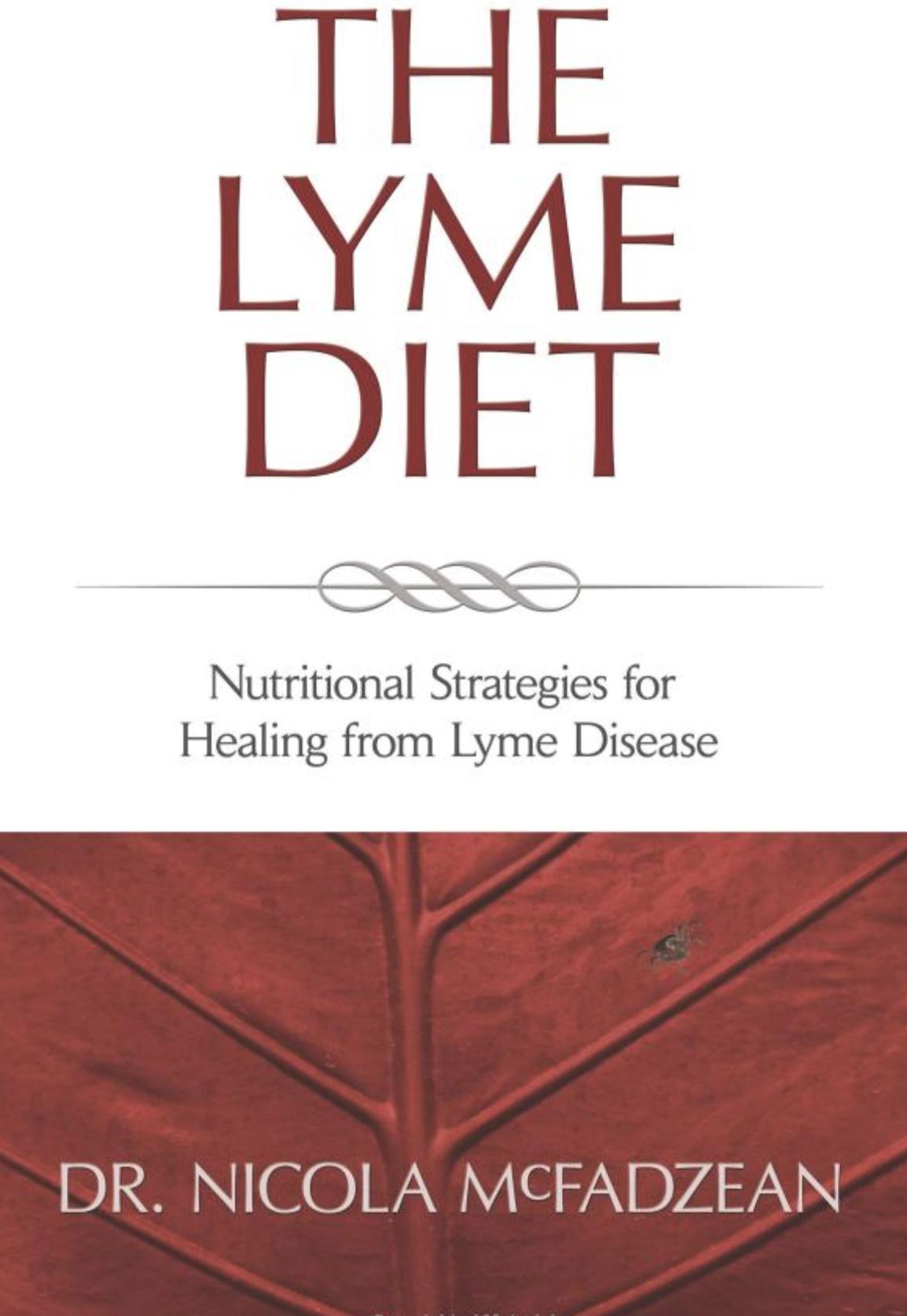 The Lyme Diet: Nutritional Strategies for Healing from Lyme Disease, By Nicola McFadzean ND