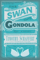 """The Swan Gondola"" by Timothy Schaffert"