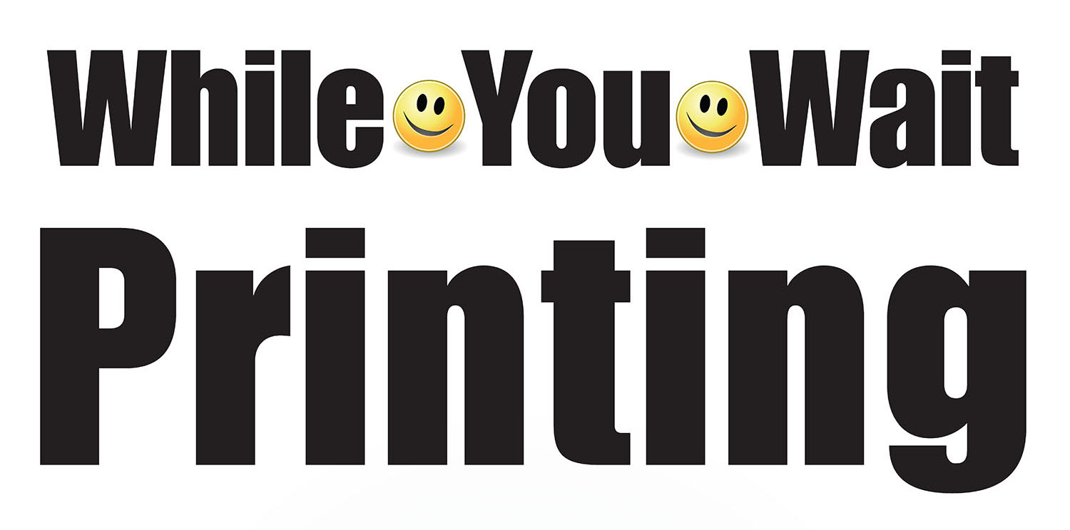 While You Wait Printing