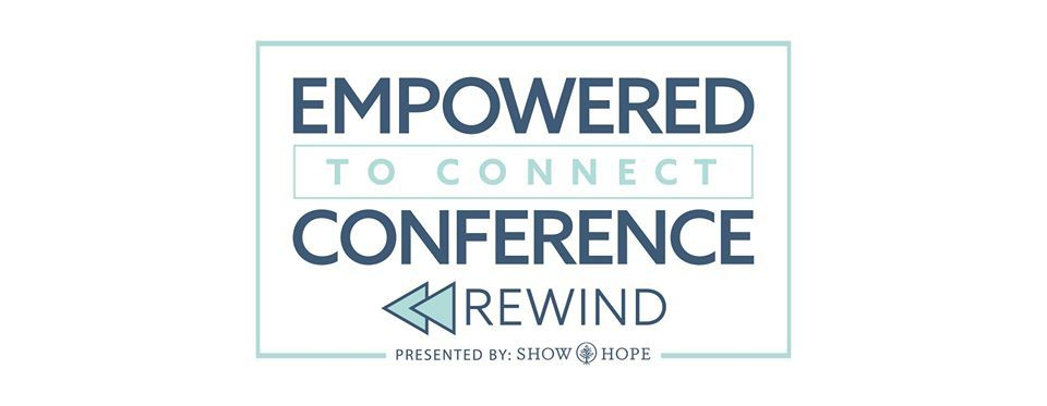 Empowered To Connect Conference: Rewind