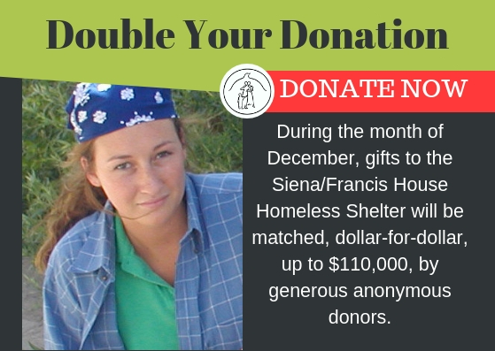 Your donation to the Siena/Francis House        will be matched!