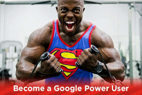 Become a Google Power User