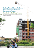 Building Urban Climate Resilience: The Economics of Alternative Development Pathways Case Study of Da Nang, Vietnam