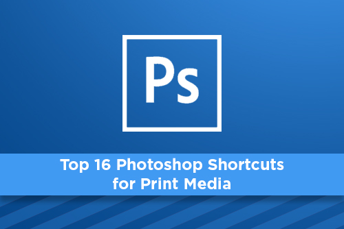 Top 16 Photoshop Shortcuts for Print Media