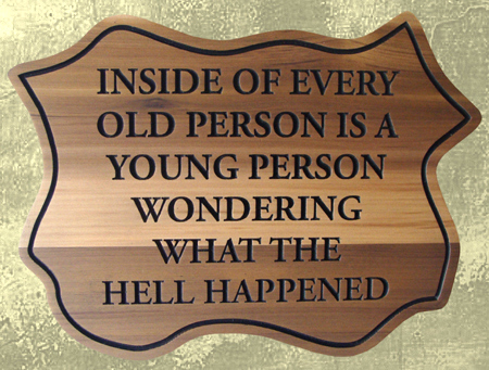 "YP-5140 - Engraved Plaque featuring Quote ""Inside of Every Old Person is a Young  Person.."", Cedar Wood"