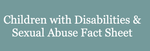 Children with Disabilities and Sexual Abuse Fact Sheet for Professionals