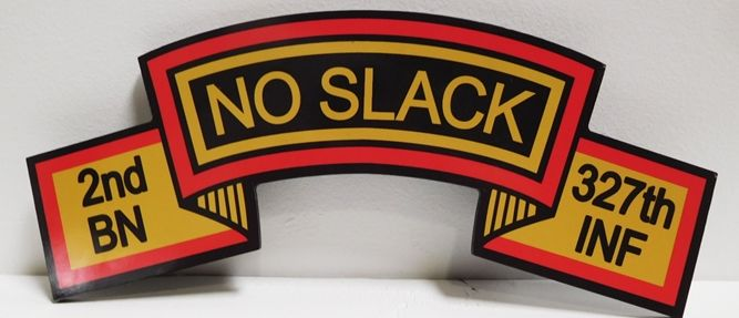 "MP-2590 - Carved wall Plaque of the Slogan of the US Army 327th INF, 2nd BN ""No Slack"", 2.5D Painted Three Colors"