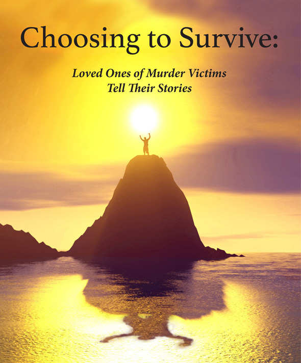 Choosing to Survive:  Loved Ones of Murder Victims Tell Their Stories
