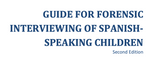 Guide for the Forensic Interviewing of Spanish-Speaking Children (English)