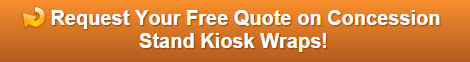Free quote on concession stand kiosk wraps Orange County