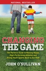 Changing the Game: Helping Our Children Achieve Excellence in Sports & Life with John O'Sullivan