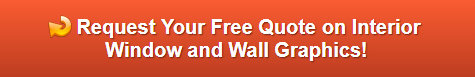 Free quote on interior window and wall graphics Cypress CA