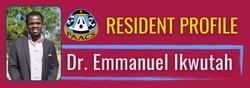 July Resident Profile: Dr. Emmanuel Ikwutah