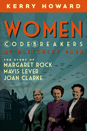 """Women Codebreakers at Bletchley Park"" - New Book by Kerry Howard"