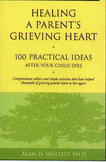 Healing A Parent's Grieving Heart:  100 Practical Ideas After Your Child Dies: Compassionate advice and simple activities that have helped thousands of grieving parents learn to live again