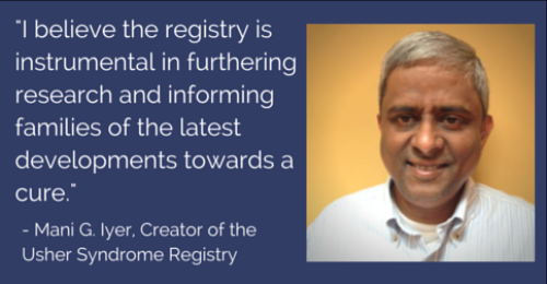 "A picture of Mani G. Iyer in front of a gold background. Iyer is the creator of the Usher Syndrome Registry. Next to the picture is a quote from Iyer. Quote reads: ""I believe the registry is instrumental in furtherin research and informing families of the"