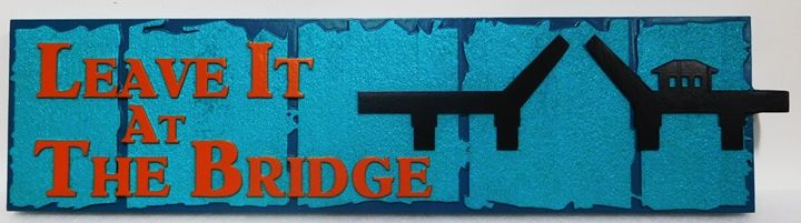 """F15568 - Carved HDU Sign for a Drawbridge, """"Leave it at the Bridge"""". 2.5-D Artist-Painted"""