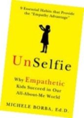 UnSelfie: Why EMPATHETIC Kids Succeed In Our All-About-Me World by Dr. Michele Borba