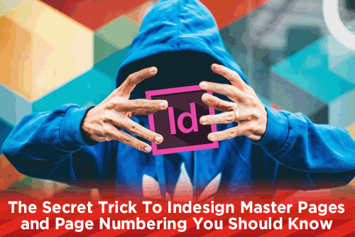 The Secret Trick To Indesign Master Pages and Page Numbering You Should Know