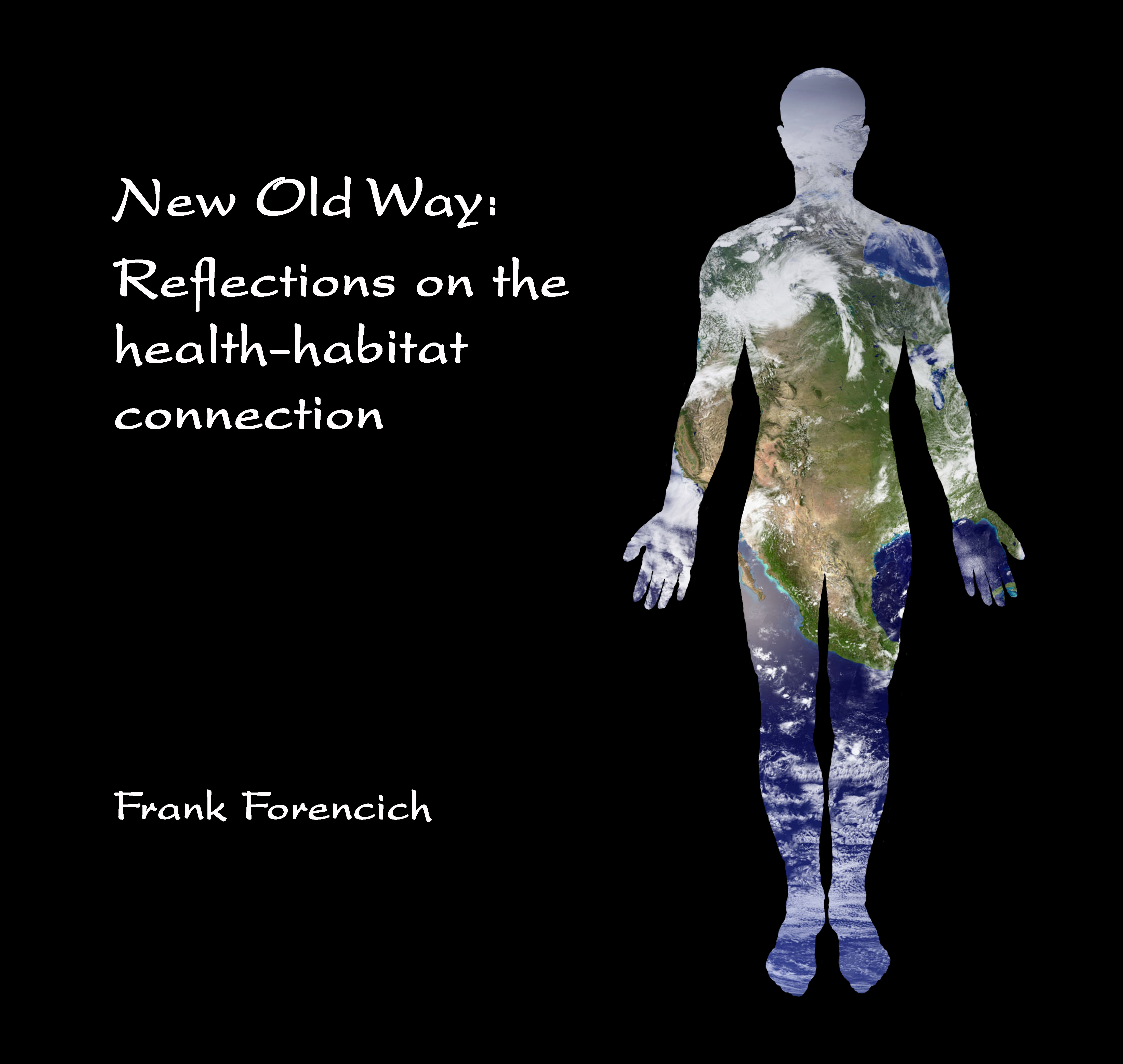 New Old Way: Reflections on the health-habitat connection | Frank Forencich