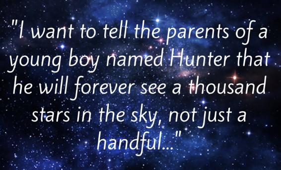 "Image of starry sky with quote ""I want to tell the parents of a young boy named Hunter that he will forever see a thousand stars in the sky, not just a handful..."""