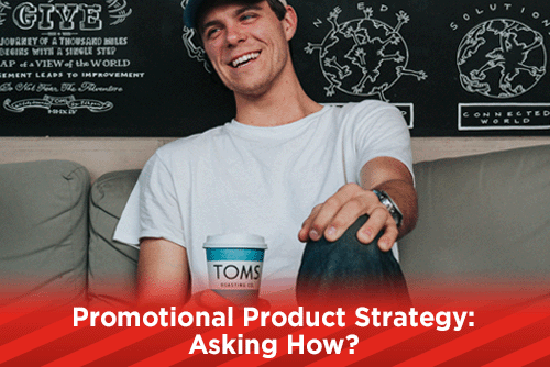 Promotional Product Strategy: Asking How?