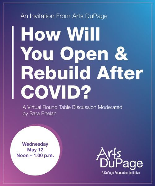 Arts DuPage Hosts: How Will You Open & Rebuild After COVID? A virtual round table discussion
