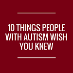 10 Things People With Autism Wish You Knew
