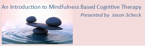 Introduction to Mindfulness Based Cognitive Therapy