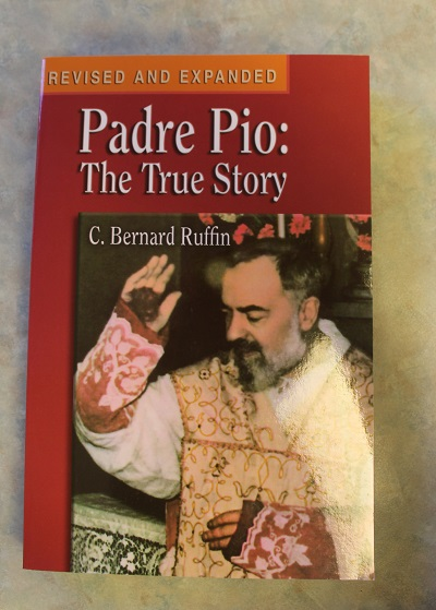 Padre Pio- The True Story By C. Bernard Ruffin