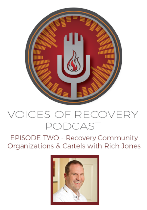 Voices of Recovery: Episode 2 - Recovery Community Organizations & Cartels with Rich Jones