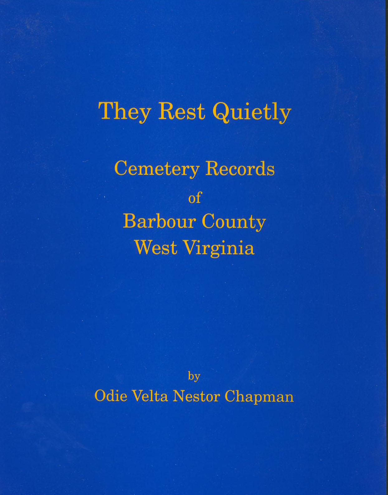 They Rest Quietly -- Cemetery Records of Barbour County, West Virginia