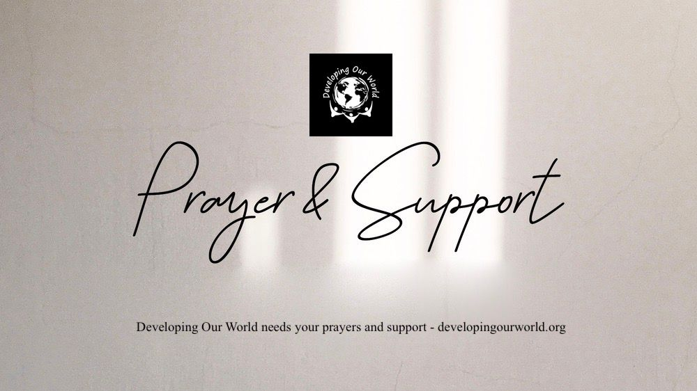 Developing Our World Needs Your Prayers and Support